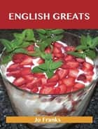 English Greats: Delicious English Recipes, The Top 50 English Recipes ebook by Franks Jo