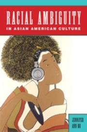 Racial Ambiguity in Asian American Culture ebook by Ho, Jennifer Ann