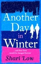 Another Day in Winter - An emotional, heart-warming read to curl up with in 2019! ebook by Shari Low