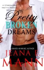 Pretty Broken Dreams - A Pretty Broken Standalone Novel ebook by Jeana E. Mann