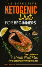 The Effective Ketogenic Diet for Beginners ebook by Chef Effect