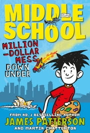 Middle School: Million-Dollar Mess Down Under ebook by James Patterson