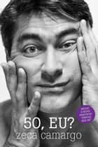 50, eu? ebook by Zeca Camargo