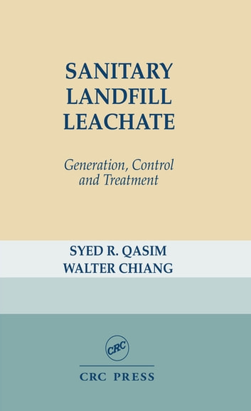 Sanitary Landfill Leachate - Generation, Control and Treatment ebook by Syed R. Qasim