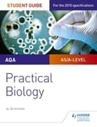 AQA A-level Biology Student Guide: Practical Biology ebook by Jo Ormisher