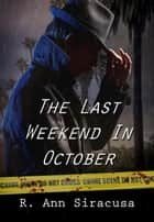 The Last Weekend In October ebook by R. Ann Siracusa