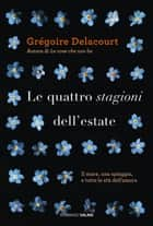Le quattro stagioni dell'estate ebook by Grégoire Delacourt