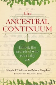 The Ancestral Continuum - Unlock the Secrets of Who You Really Are ebook by Natalia O'Sullivan,Nicola Graydon