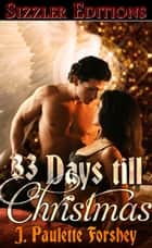 33 DAYS TILL CHRISTMAS ebook by J. PAULETTE FORSHEY