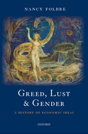 Greed, Lust and Gender - A History of Economic Ideas ebook by Nancy Folbre