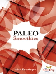 PALEO Smoothies ebook by Alan Roettinger
