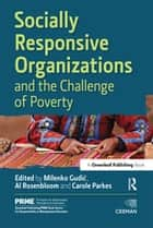 Socially Responsive Organizations & the Challenge of Poverty ebook by Al Rosenbloom, Carole Parkes, Milenko Gudić