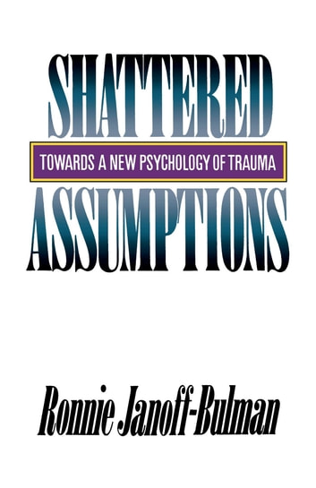Shattered Assumptions ebook by Ronnie Janoff-Bulman