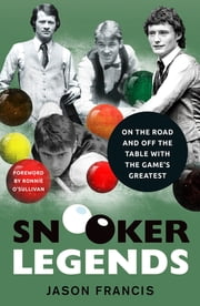 Snooker Legends - On the Road and Off the Table With Snooker's Greatest ebook by Jason Francis, Ronnie O'Sullivan