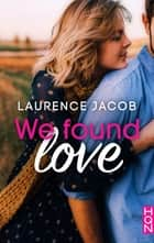 We Found Love eBook by Laurence Jacob