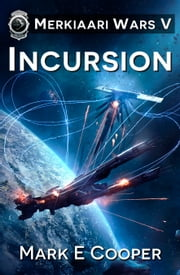 Incursion - Merkiaari Wars 5 ebook by Mark E. Cooper