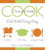 Cook Once A Week - Eat Well Every Day ebook by Theresa Albert-Ratchford