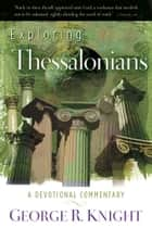Exploring Thessalonians ebook by George R. Knight