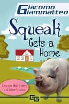 Squeak Gets a Home, Life on the Farm for Kids, IV ebook by Giacomo Giammatteo