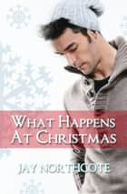 What Happens at Christmas ebook by Jay Northcote