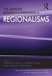 The Ashgate Research Companion to Regionalisms ebook by J. Andrew Grant,Timothy M. Shaw