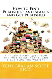 How to Find Publishers and Agents and Get Published ebook by Gini Graham Scott Ph.D.
