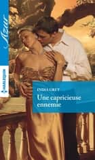 Une capricieuse ennemie ebook by India Grey