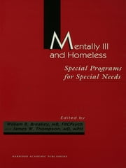 Mentally Ill and Homeless: Special Programs for Special Needs ebook by William R Breakey,James W Thompson