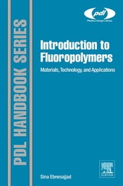 Introduction to Fluoropolymers - Materials, Technology and Applications ebook by Sina Ebnesajjad