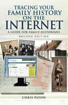 Tracing your Family History on the Internet - A Guide for Family Historians- Second Edition eBook by Chris Paton