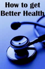 How to Get Better Health ebook by Ultimatepress Publishing