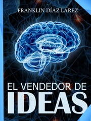 El Vendedor de Ideas ebook by Franklin Díaz Lárez