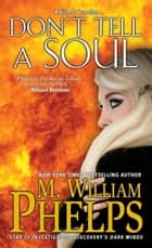 Don't Tell a Soul ebook by M. William Phelps