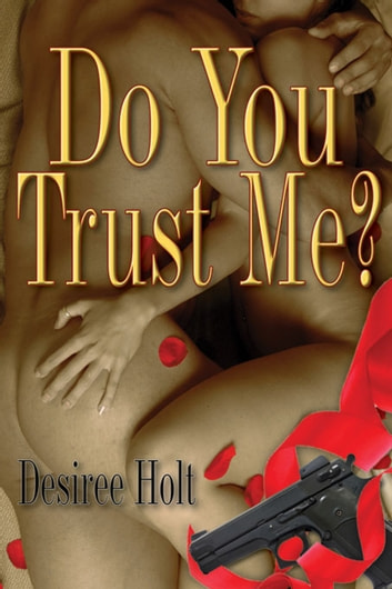 Do You Trust Me? ebook by Desiree  Holt