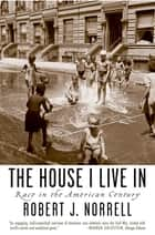 The House I Live In - Race in the American Century ebook by Robert J. Norrell