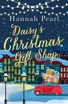 Daisy's Christmas Gift Shop ebook by Hannah Pearl