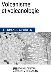 Volcanisme et volcanologie - Les Grands Articles d'Universalis ebook by Encyclopædia Universalis