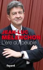 L'Ere du peuple ebook by Jean-Luc Mélenchon