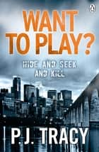 Want to Play? ebook by P. J. Tracy