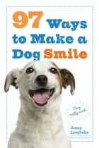 97 Ways to Make a Dog Smile ebook by Jenny Langbehn