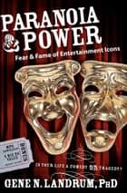 Paranoia & Power - Fear & Fame of Entertainment Icons ebook by Gene N. Landrum