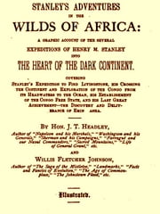 Stanley's Adventures in the Wilds of Africa [Illustrated] - A Graphic Account of the Several Expeditions of Henry M. Stanley into the Heart of the Dark Continent ebook by Joel Tyler Headley,William Fletcher Johnson