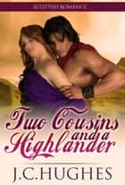 Two Cousins and a Highlander - Scottish Romance ebook by J.C. Hughes