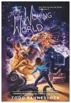 The Wishing World ebook by Todd Fahnestock