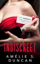 Indiscreet - The Agency Dark Affairs Duet, #1 ebook by Amélie S. Duncan