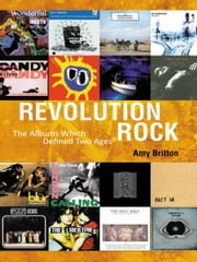 Revolution Rock - The Albums Which Defined Two Ages ebook by Amy Britton