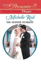 The Spanish Husband ebook by Michelle Reid