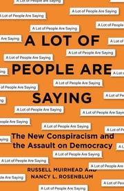 A Lot of People Are Saying - The New Conspiracism and the Assault on Democracy eBook by Nancy L. Rosenblum, Russell Muirhead