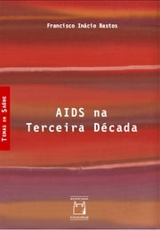 Aids na terceira década ebook by Francisco Inácio Bastos