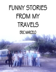 Funny Stories from My Travels ebook by Eric Marcelo